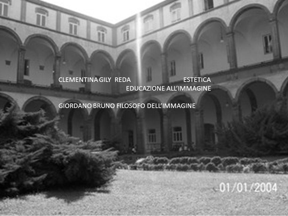 CLEMENTINA GILY REDA ESTETICA EDUCAZIONE ALL'IMMAGINE GIORDANO BRUNO FILOSOFO DELL'IMMAGINE