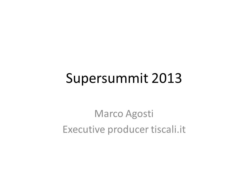 Supersummit 2013 Marco Agosti Executive producer tiscali.it