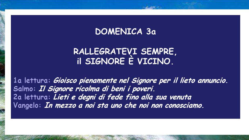 DOMENICA 3a RALLEGRATEVI SEMPRE, il SIGNORE È VICINO.