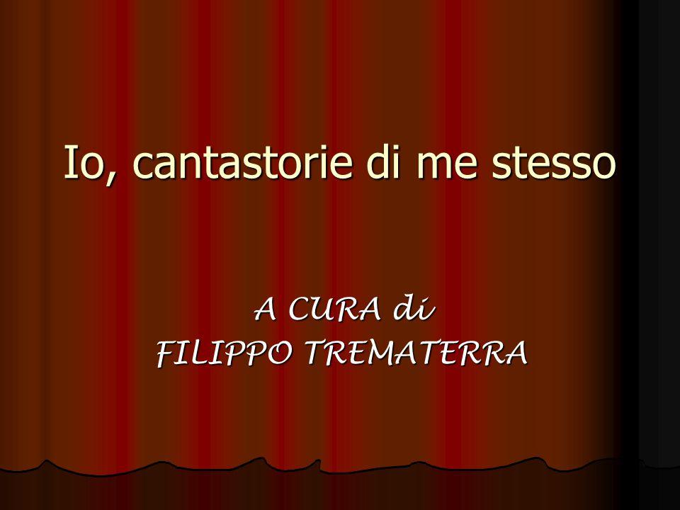 Io, cantastorie di me stesso A CURA di FILIPPO TREMATERRA