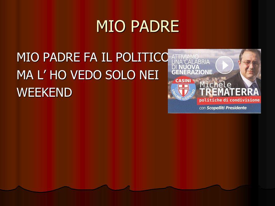 MIO PADRE MIO PADRE FA IL POLITICO MA L' HO VEDO SOLO NEI WEEKEND