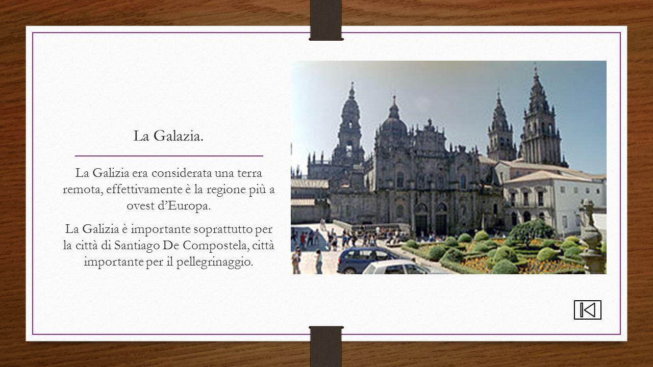 La Galazia. La Galizia era considerata una terra remota, effettivamente è la regione più a ovest d'Europa. La Galizia è importante soprattutto per la