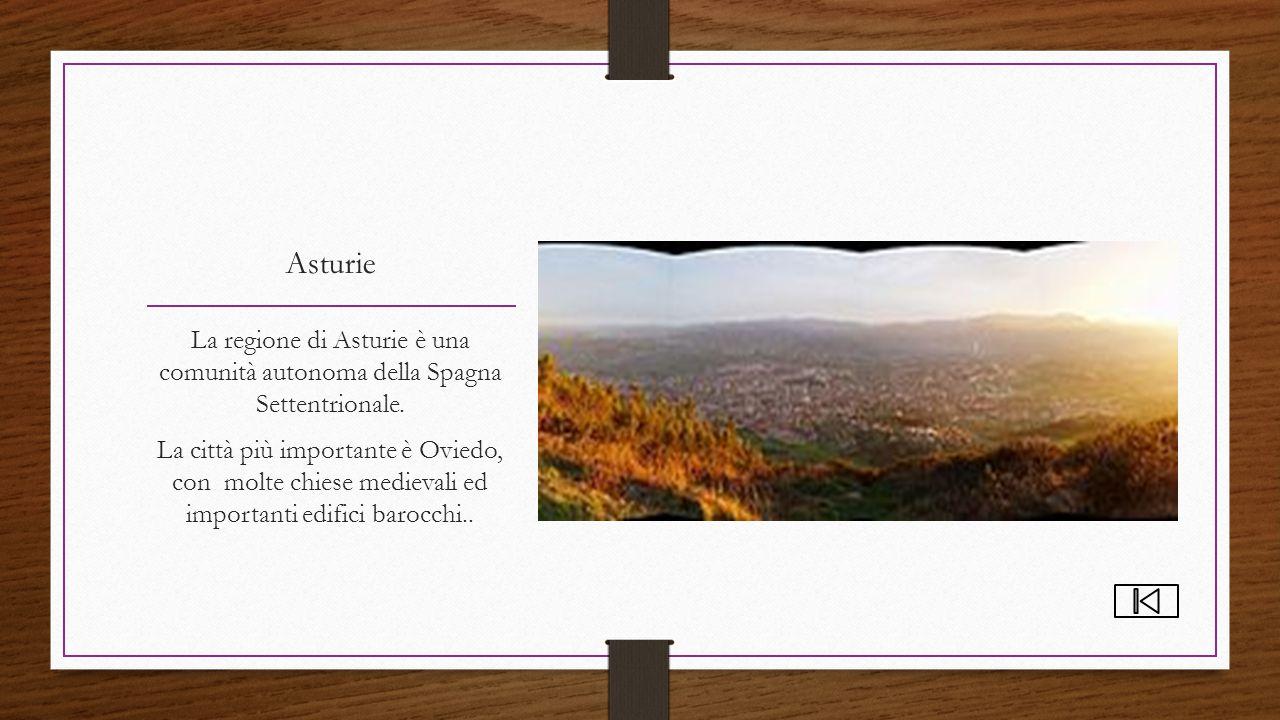 Asturie La regione di Asturie è una comunità autonoma della Spagna Settentrionale. La città più importante è Oviedo, con molte chiese medievali ed imp