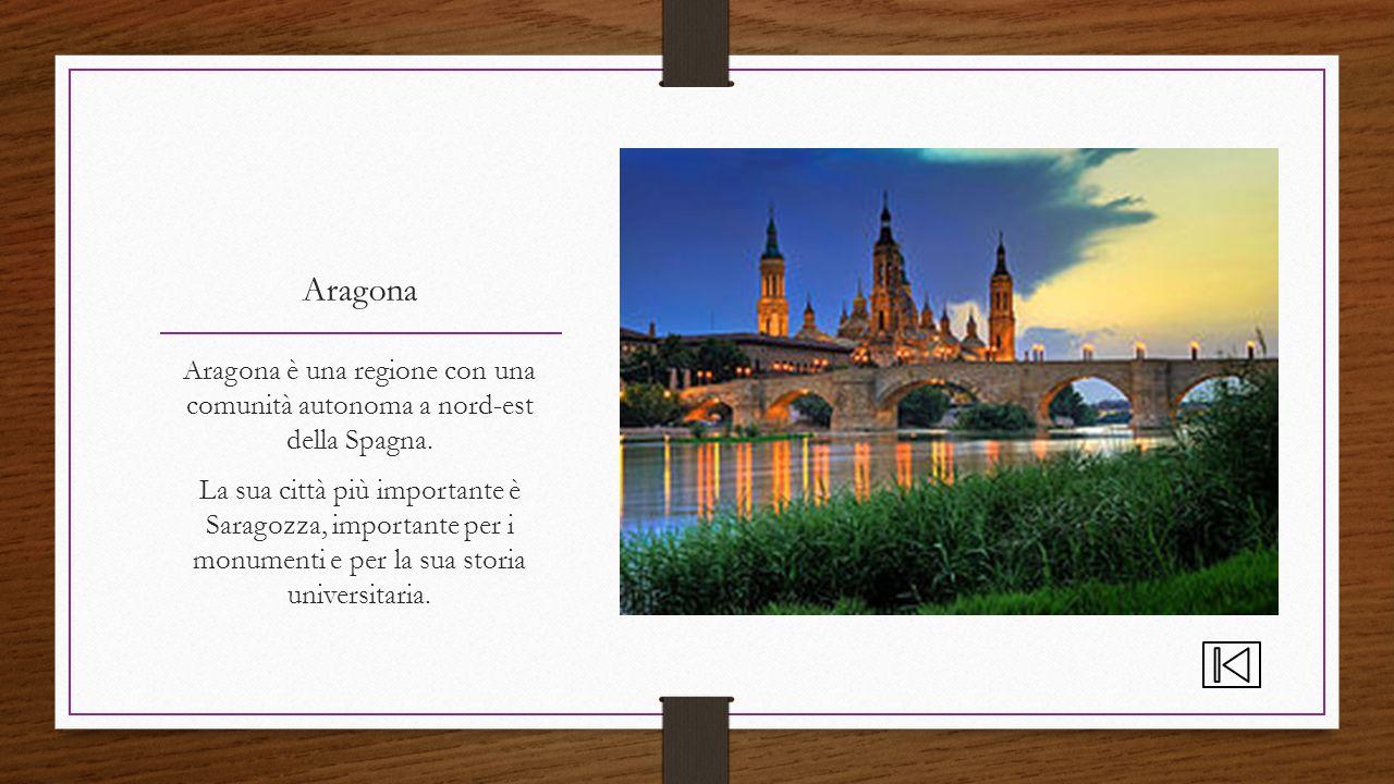 Aragona Aragona è una regione con una comunità autonoma a nord-est della Spagna. La sua città più importante è Saragozza, importante per i monumenti e