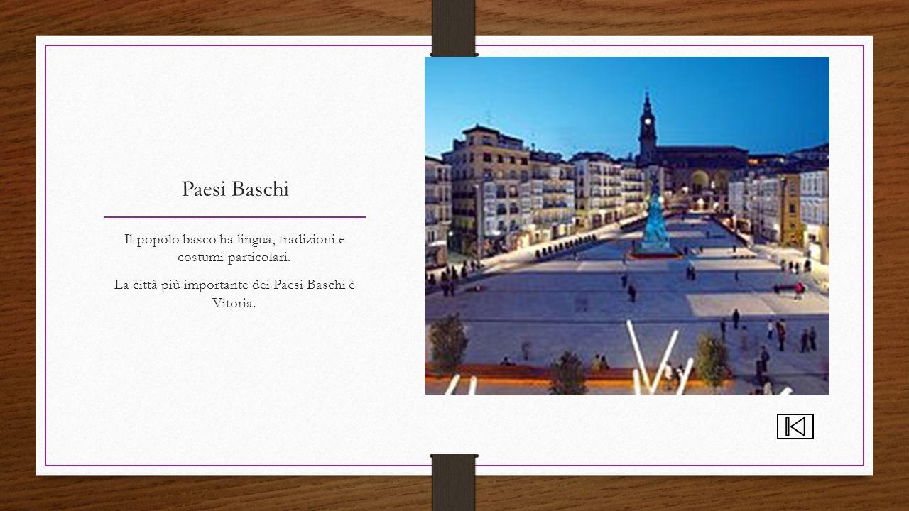 Paesi Baschi Il popolo basco ha lingua, tradizioni e costumi particolari. La città più importante dei Paesi Baschi è Vitoria.