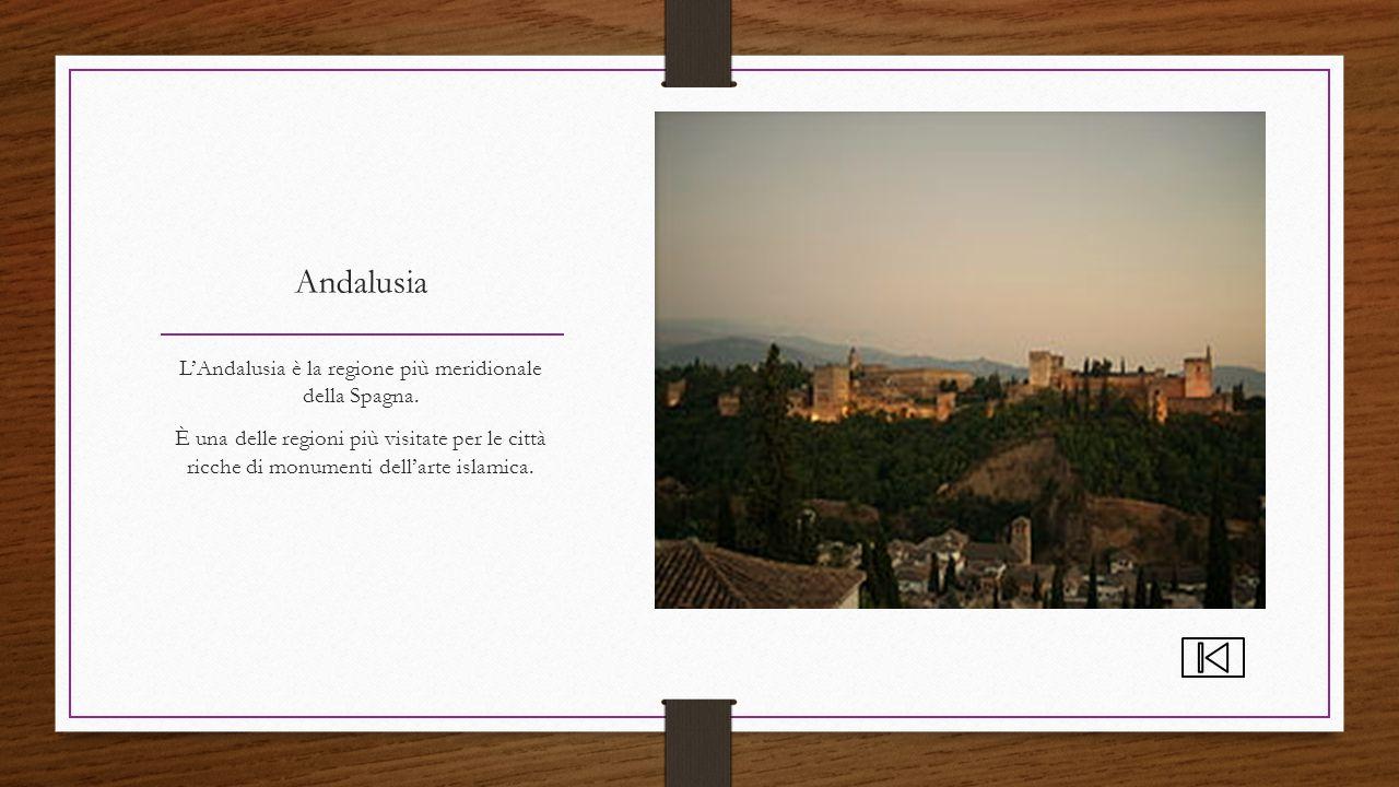 Andalusia L'Andalusia è la regione più meridionale della Spagna. È una delle regioni più visitate per le città ricche di monumenti dell'arte islamica.
