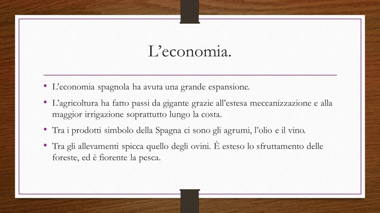 L'economia. L'economia spagnola ha avuta una grande espansione. L'agricoltura ha fatto passi da gigante grazie all'estesa meccanizzazione e alla maggi