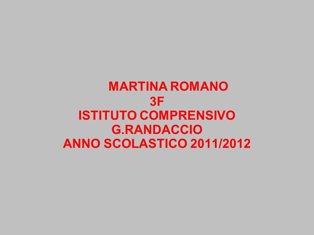MARTINA ROMANO 3F ISTITUTO COMPRENSIVO G.RANDACCIO ANNO SCOLASTICO 2011/2012