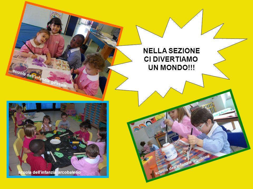 scuola dell'infanzia aquilone scuola dell'infanzia girasole NELLA SEZIONE CI DIVERTIAMO UN MONDO!!!