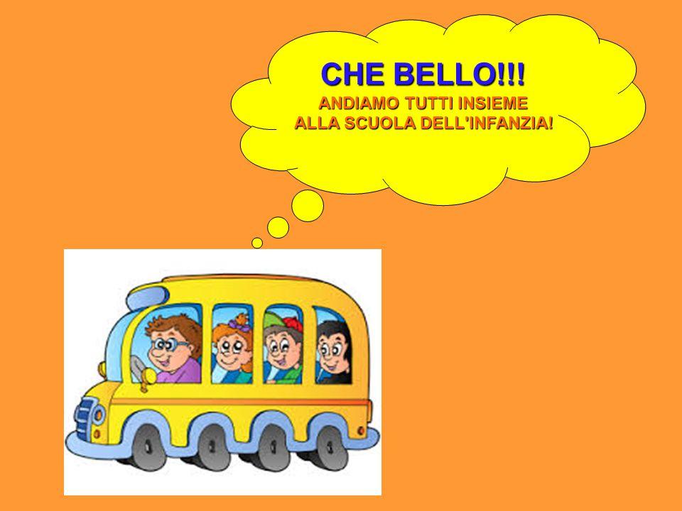 CHE BELLO!!! ANDIAMO TUTTI INSIEME ALLA SCUOLA DELL'INFANZIA!