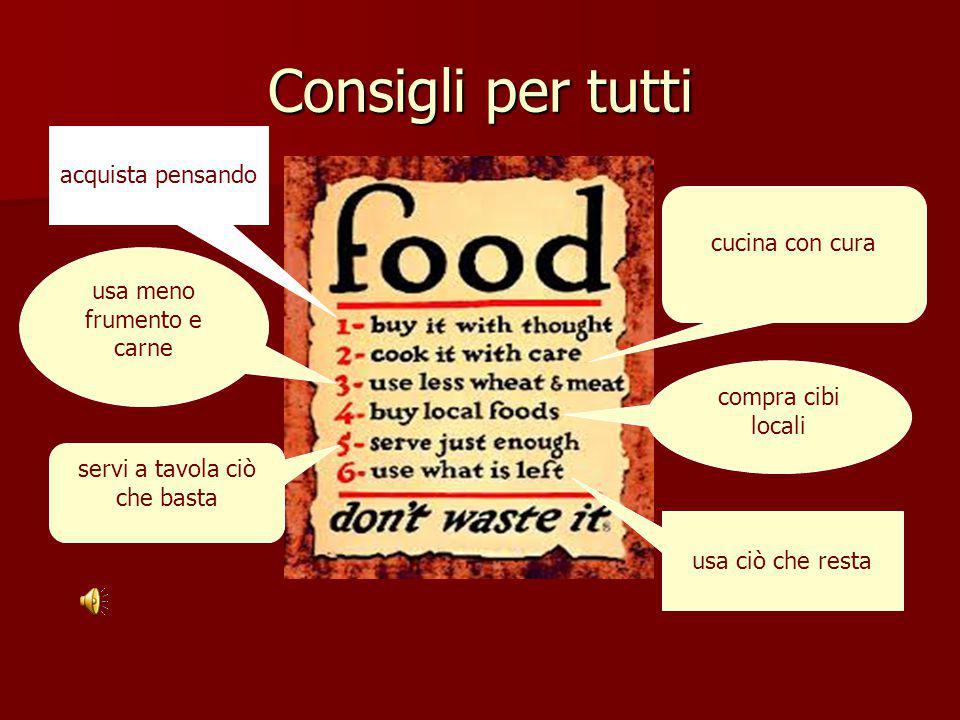 Consigli per tutti cucina con cura usa meno frumento e carne compra cibi locali servi a tavola ciò che basta usa ciò che resta acquista pensando