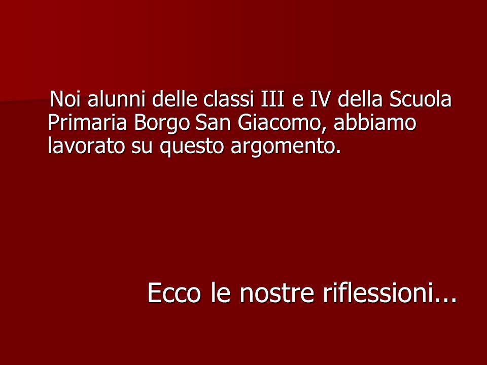Noi alunni delle classi III e IV della Scuola Primaria Borgo San Giacomo, abbiamo lavorato su questo argomento. Noi alunni delle classi III e IV della