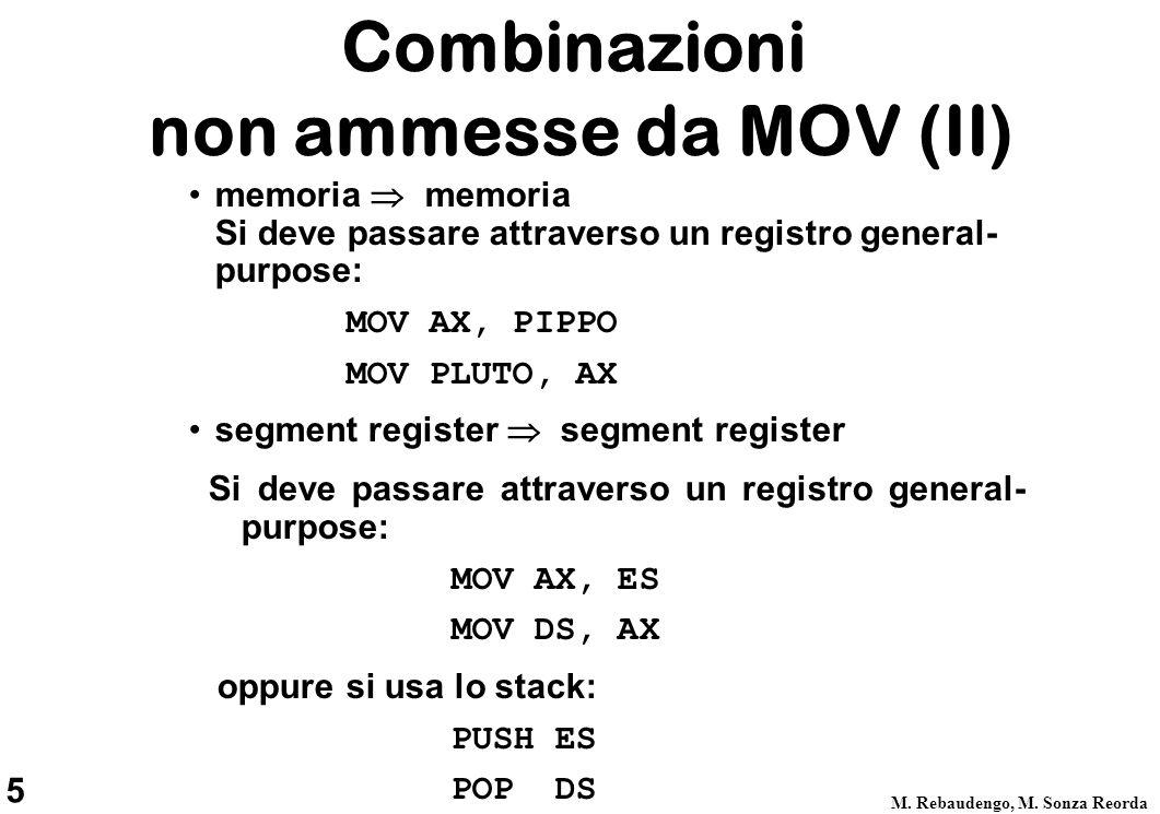 5 M. Rebaudengo, M. Sonza Reorda memoria  memoria Si deve passare attraverso un registro general- purpose: MOV AX, PIPPO MOV PLUTO, AX segment regist