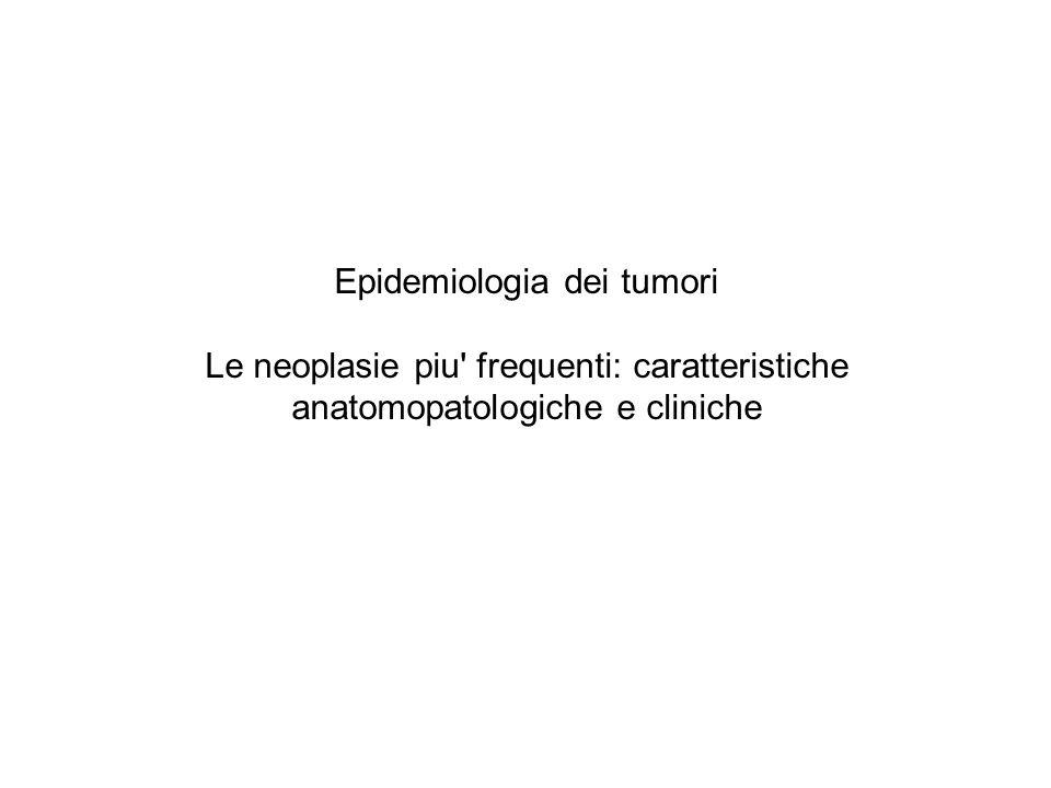 Epidemiologia dei tumori Le neoplasie piu frequenti: caratteristiche anatomopatologiche e cliniche