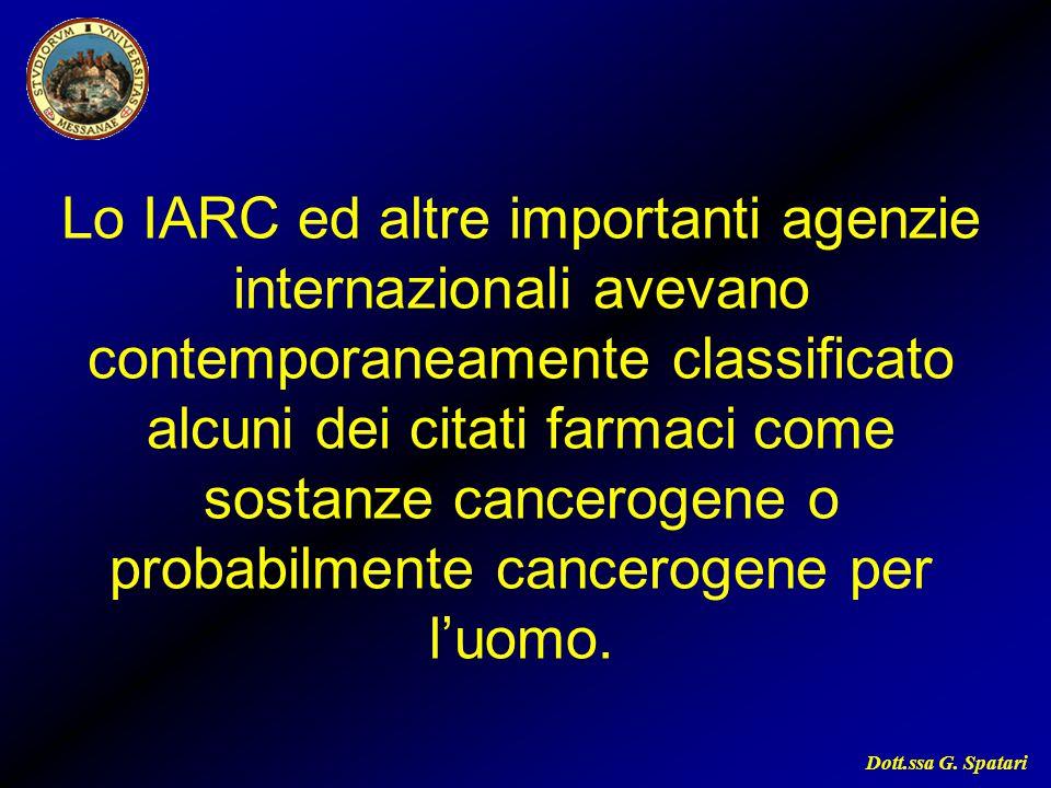 Dott.ssa G. Spatari Lo IARC ed altre importanti agenzie internazionali avevano contemporaneamente classificato alcuni dei citati farmaci come sostanze
