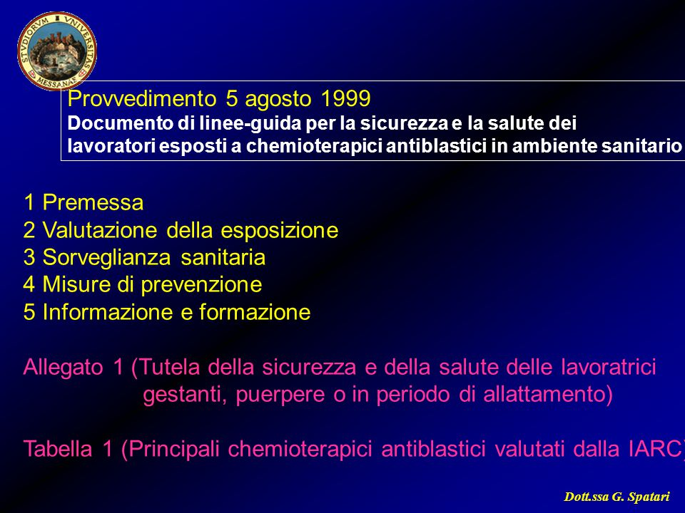 Dott.ssa G. Spatari Provvedimento 5 agosto 1999 Documento di linee-guida per la sicurezza e la salute dei lavoratori esposti a chemioterapici antiblas