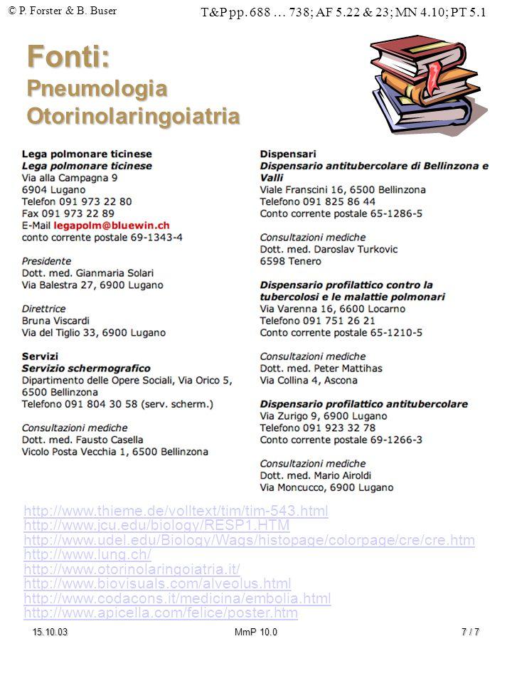 © P. Forster & B. Buser T&P pp. 688 … 738; AF 5.22 & 23; MN 4.10; PT 5.1 15.10.03MmP 10.07 / 7 Fonti: Pneumologia Otorinolaringoiatria http://www.thie
