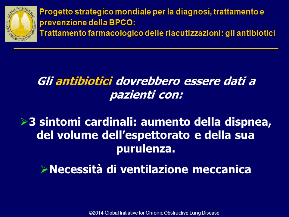 Gli antibiotici dovrebbero essere dati a pazienti con:  3 sintomi cardinali: aumento della dispnea, del volume dell'espettorato e della sua purulenza