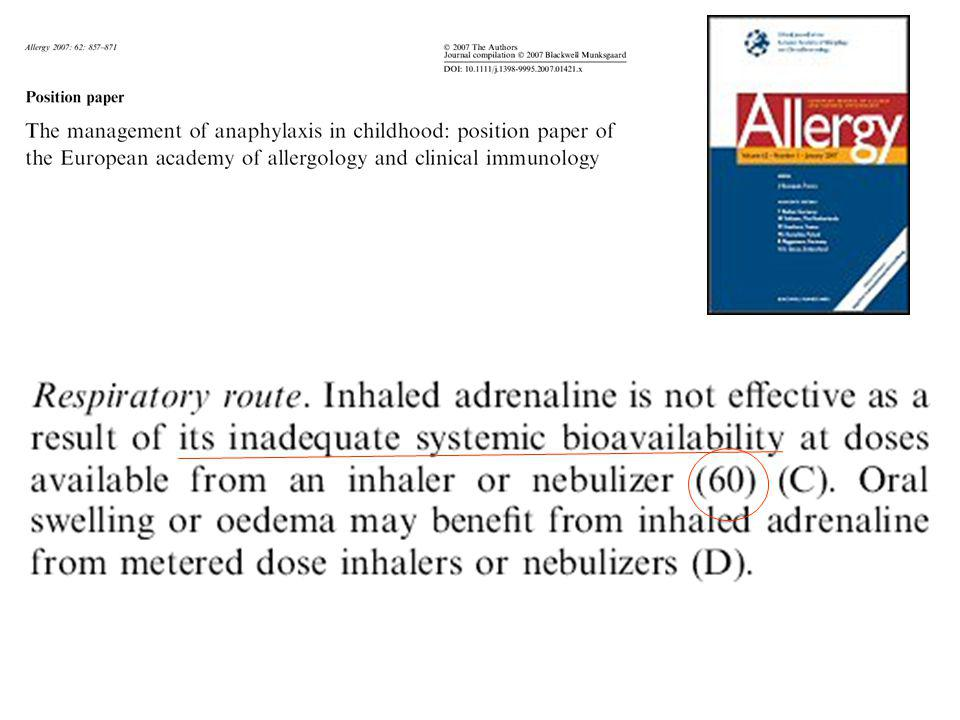 SVANTAGGI: Livelli ematici (tempi e dimensioni) non sufficientemente definiti e collaudati nel bambino Utilizzabile solo con il nebulizzatore (a domicilio; o in ospedale) Nessuno studio con questo sistema di erogazione in corso di anafilassi ADRENALINA PER VIA AEROSOLICA