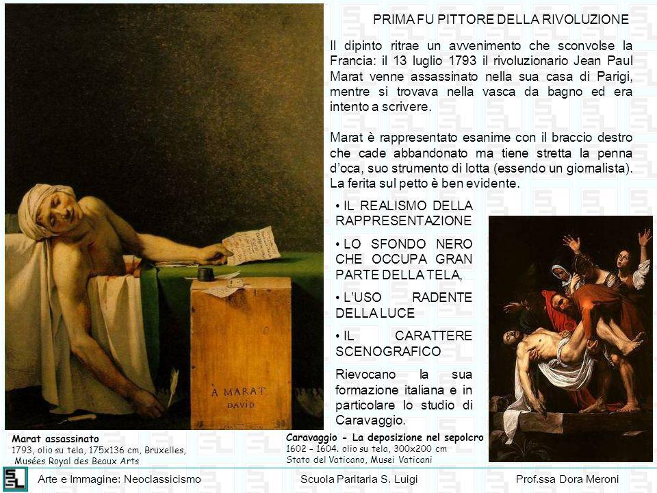 Arte e Immagine: NeoclassicismoScuola Paritaria S. LuigiProf.ssa Dora Meroni Marat assassinato 1793, olio su tela, 175x136 cm, Bruxelles, Musées Royal