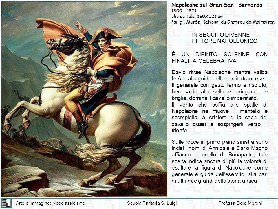 Arte e Immagine: NeoclassicismoScuola Paritaria S. LuigiProf.ssa Dora Meroni Napoleone sul Gran San Bernardo 1800 - 1801 olio su tela, 160X221 cm Pari