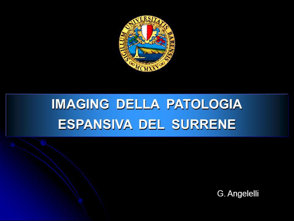 IMAGING DELLA PATOLOGIA ESPANSIVA DEL SURRENE IMAGING DELLA PATOLOGIA ESPANSIVA DEL SURRENE G.