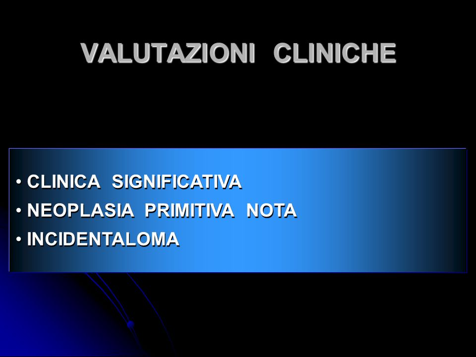 CLINICA SIGNIFICATIVA NEOPLASIA PRIMITIVA NOTA INCIDENTALOMA CLINICA SIGNIFICATIVA NEOPLASIA PRIMITIVA NOTA INCIDENTALOMA VALUTAZIONI CLINICHE