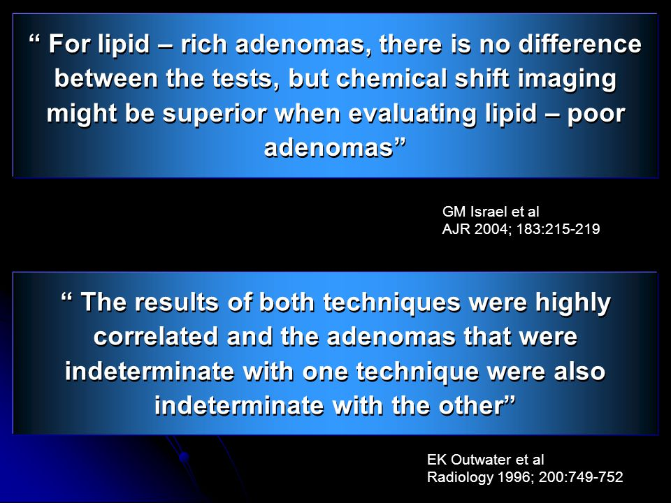 """ For lipid – rich adenomas, there is no difference between the tests, but chemical shift imaging might be superior when evaluating lipid – poor adeno"