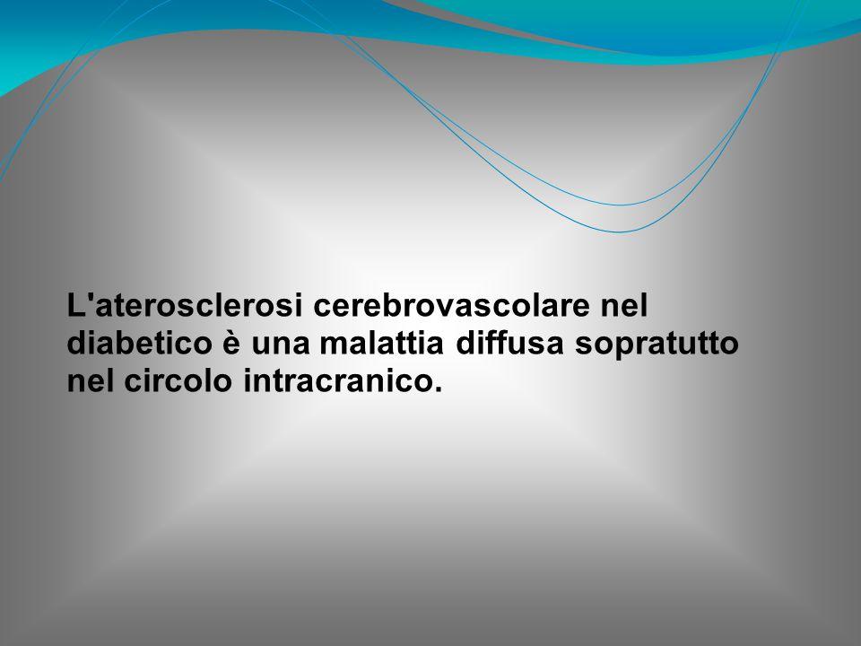L'aterosclerosi cerebrovascolare nel diabetico è una malattia diffusa sopratutto nel circolo intracranico.