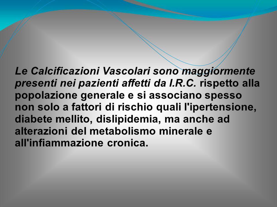 Le Calcificazioni Vascolari sono maggiormente presenti nei pazienti affetti da I.R.C. rispetto alla popolazione generale e si associano spesso non sol