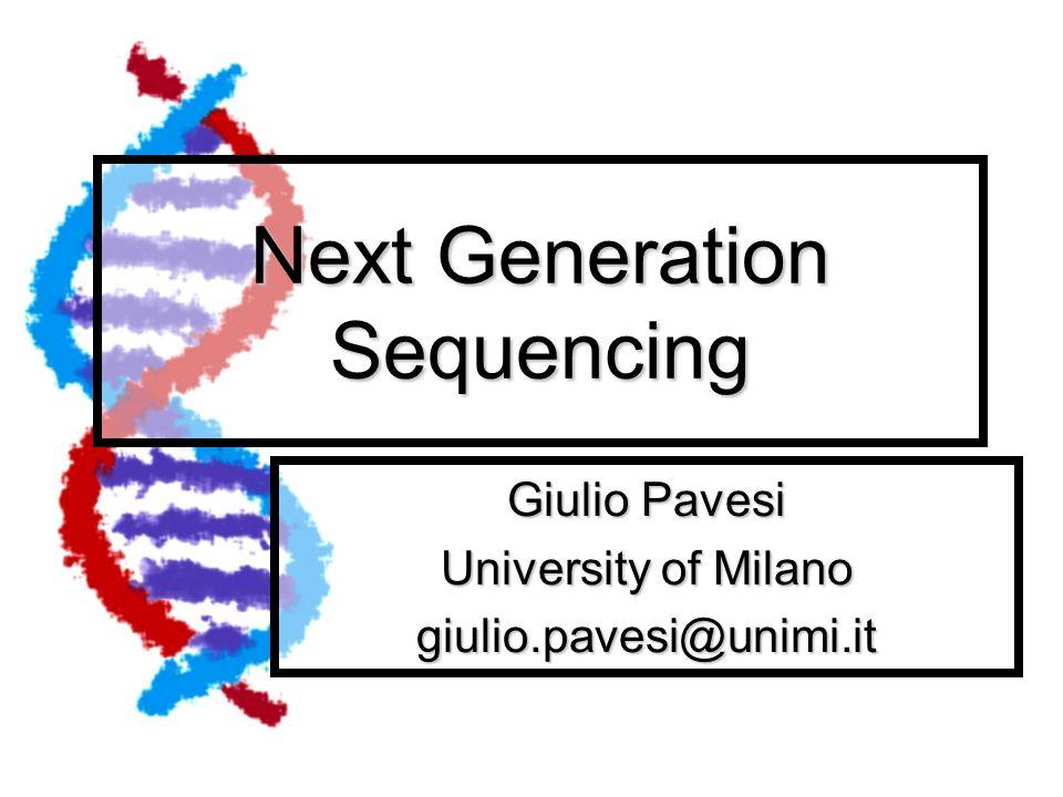Next Generation Sequencing Giulio Pavesi University of Milano giulio.pavesi@unimi.it