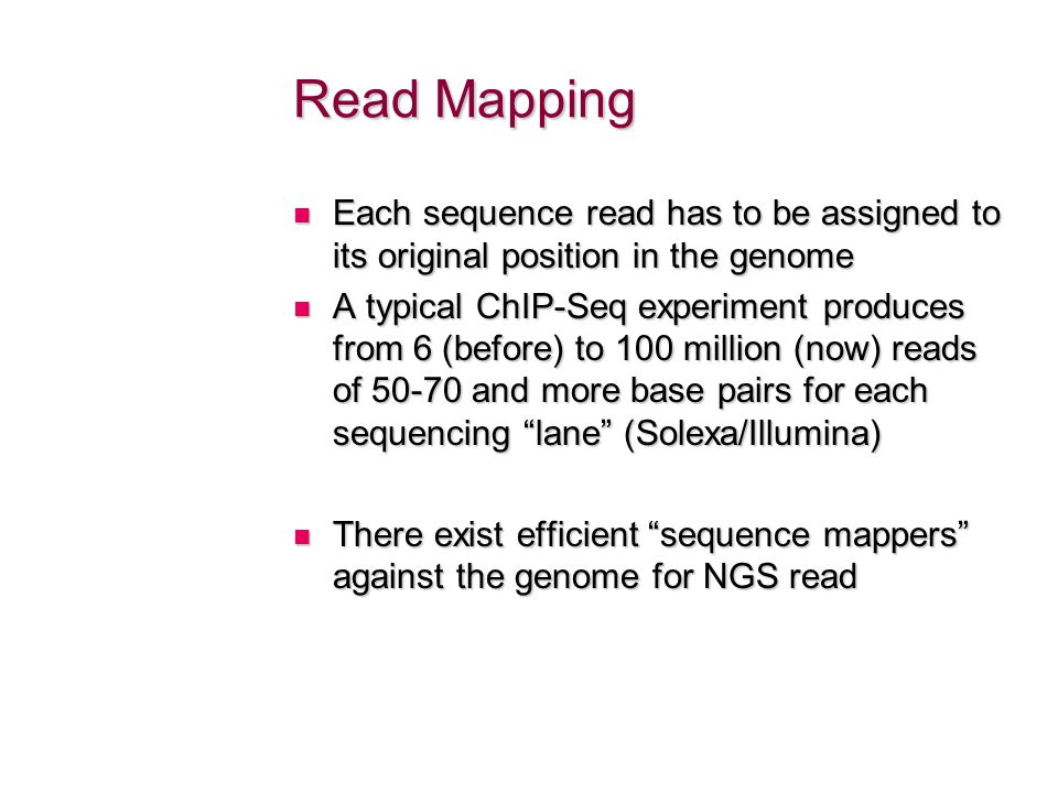 Read Mapping Each sequence read has to be assigned to its original position in the genome Each sequence read has to be assigned to its original positi