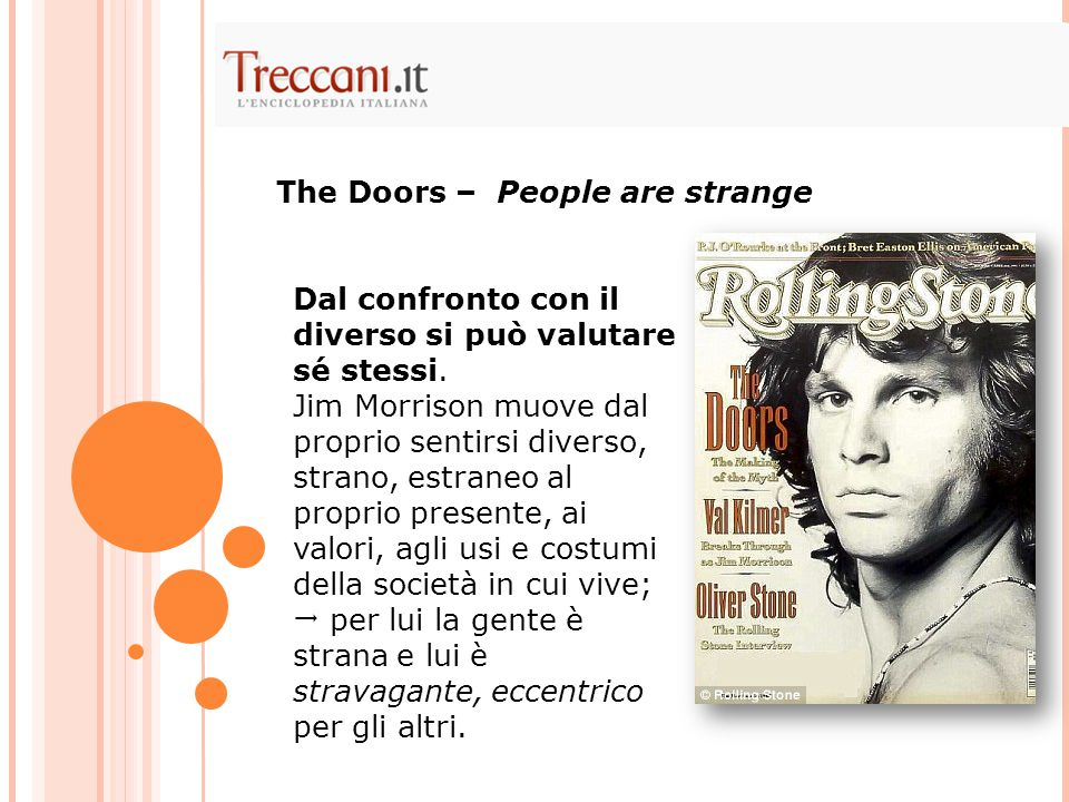 Dal confronto con il diverso si può valutare sé stessi. Jim Morrison muove dal proprio sentirsi diverso, strano, estraneo al proprio presente, ai valo