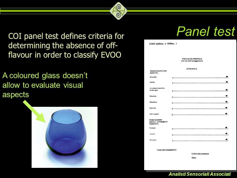 Analisti Sensoriali Associati Panel test COI panel test defines criteria for determining the absence of off- flavour in order to classify EVOO A colou