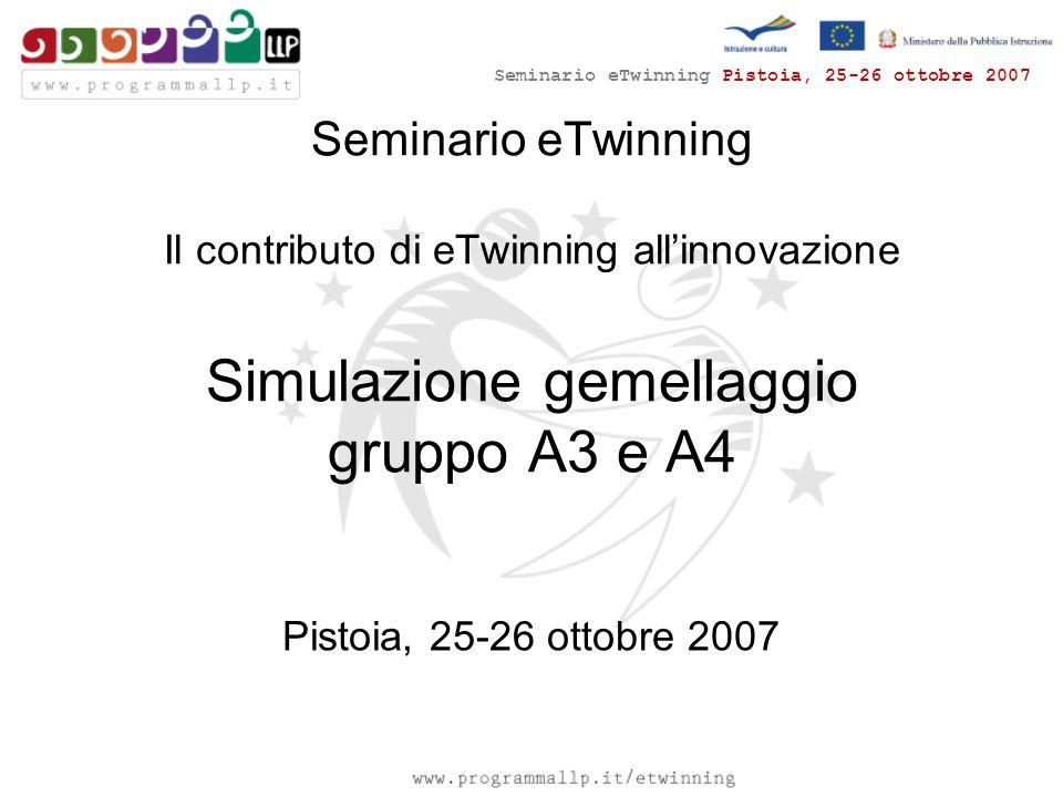 Seminario eTwinning Pistoia, 25-26 ottobre 2007 Seminario eTwinning Il contributo di eTwinning all'innovazione Simulazione gemellaggio gruppo A3 e A4 Pistoia, 25-26 ottobre 2007