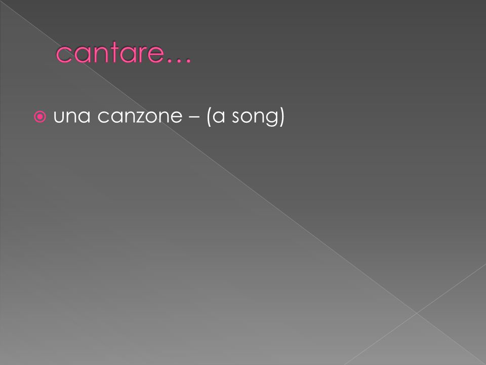  una canzone – (a song)