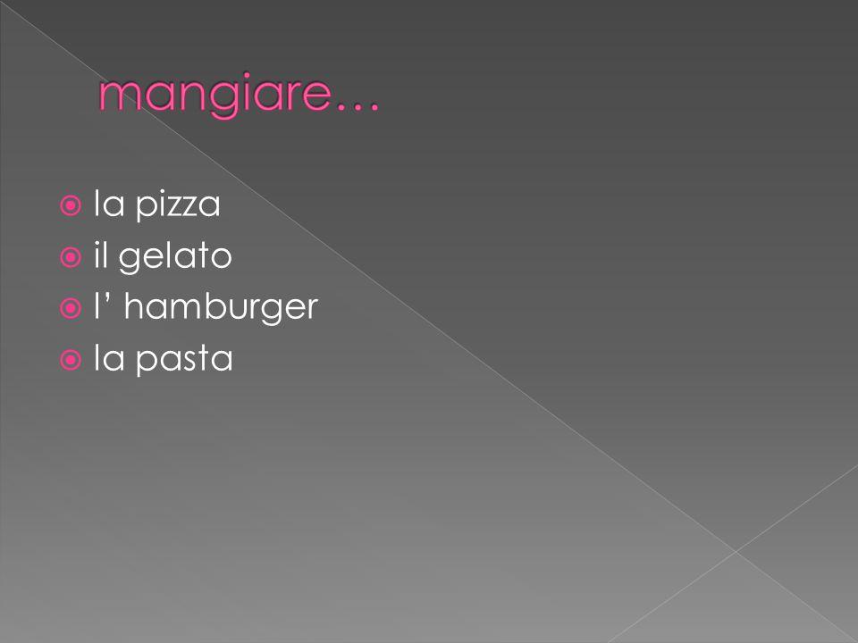  la pizza  il gelato  l' hamburger  la pasta