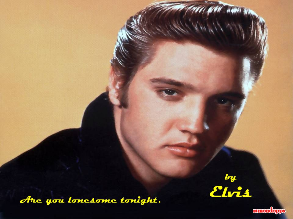 Are you lonesome tonight. by Elvis