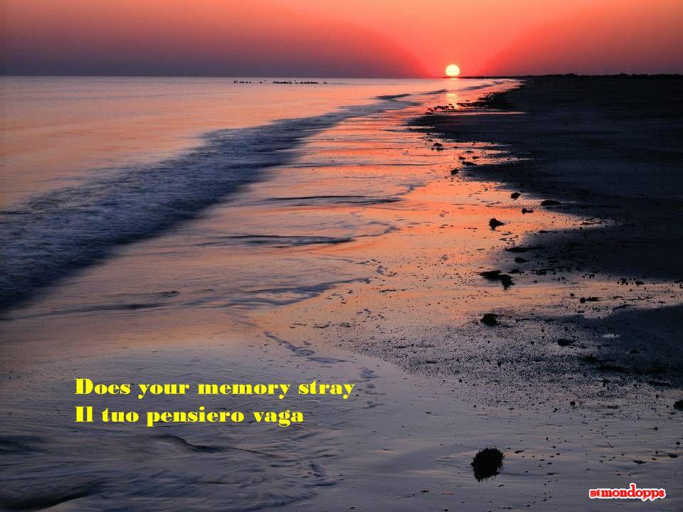 Does your memory stray Il tuo pensiero vaga