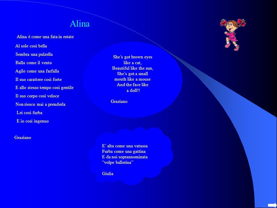 Alina è come una fata in estate Al sole così bella Sembra una pulzella Balla come il vento Agile come una farfalla Il suo carattere così forte E allo