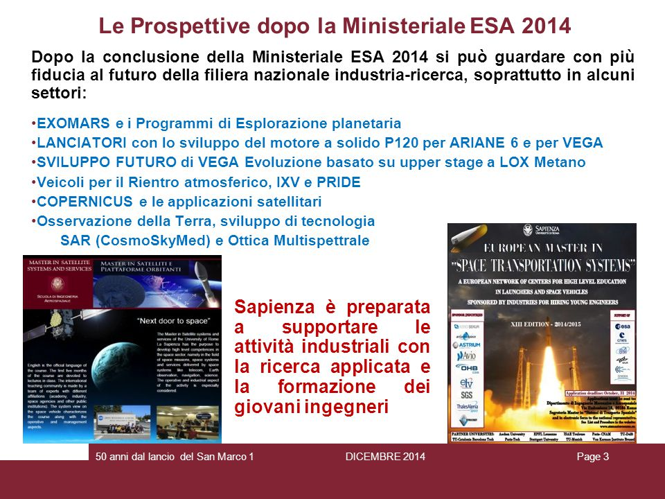 Le Prospettive dopo la Ministeriale ESA 2014 Dopo la conclusione della Ministeriale ESA 2014 si può guardare con più fiducia al futuro della filiera n