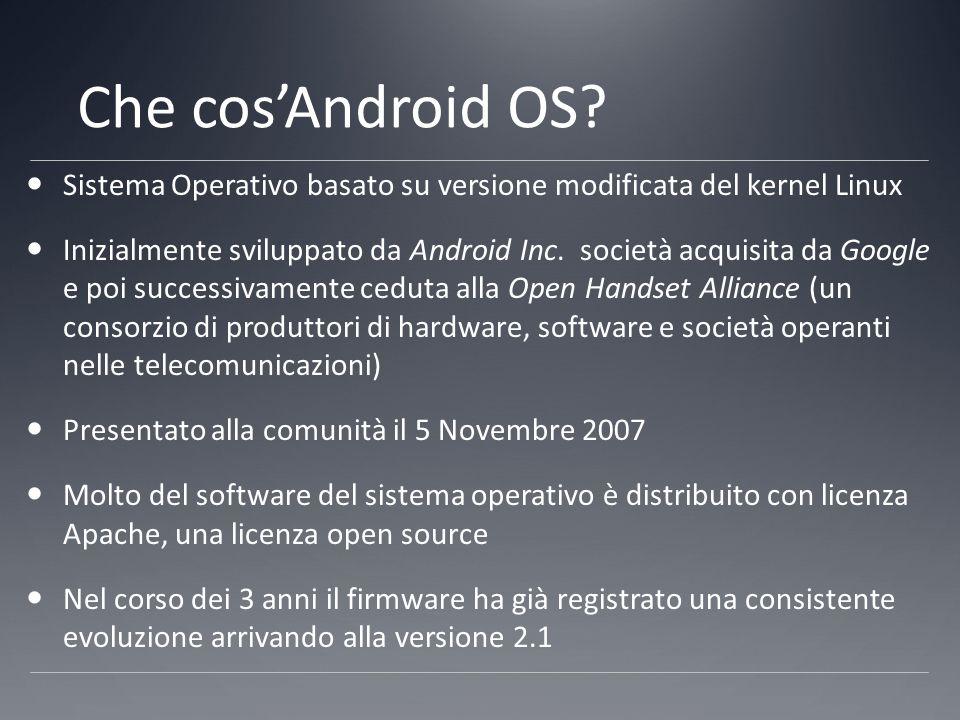 Che cos'Android OS? Sistema Operativo basato su versione modificata del kernel Linux Inizialmente sviluppato da Android Inc. società acquisita da Goog