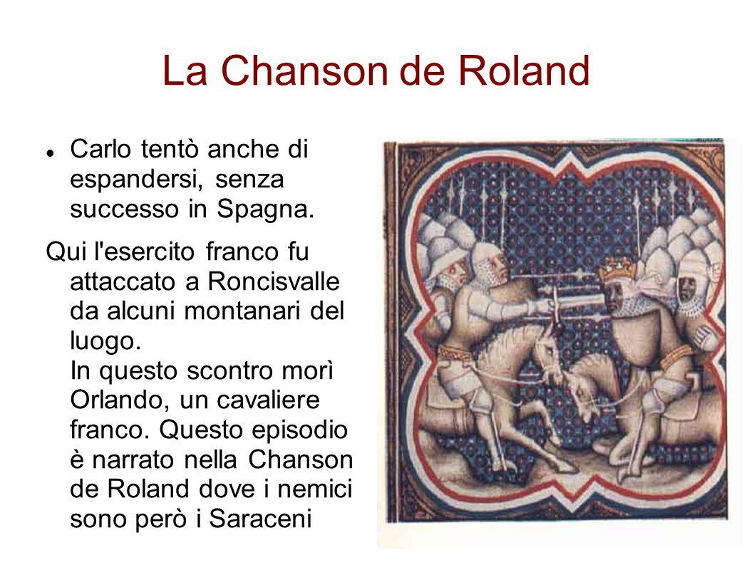 La Chanson de Roland Carlo tentò anche di espandersi, senza successo in Spagna. Qui l'esercito franco fu attaccato a Roncisvalle da alcuni montanari d