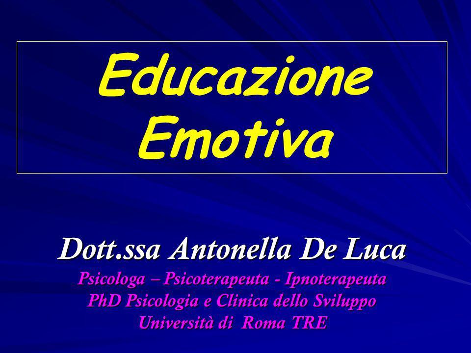 Dott.ssa Antonella De Luca Psicologa – Psicoterapeuta - Ipnoterapeuta PhD Psicologia e Clinica dello Sviluppo Università di Roma TRE Educazione Emotiv