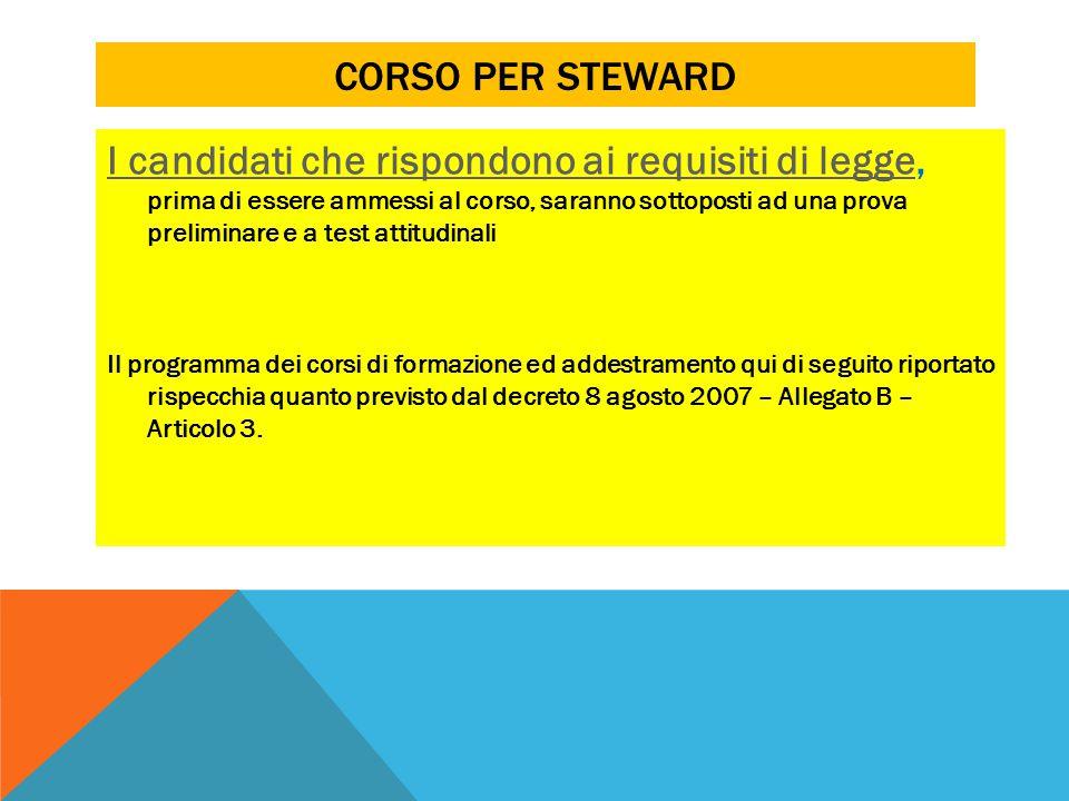 CORSO PER STEWARD I candidati che rispondono ai requisiti di leggeI candidati che rispondono ai requisiti di legge, prima di essere ammessi al corso,