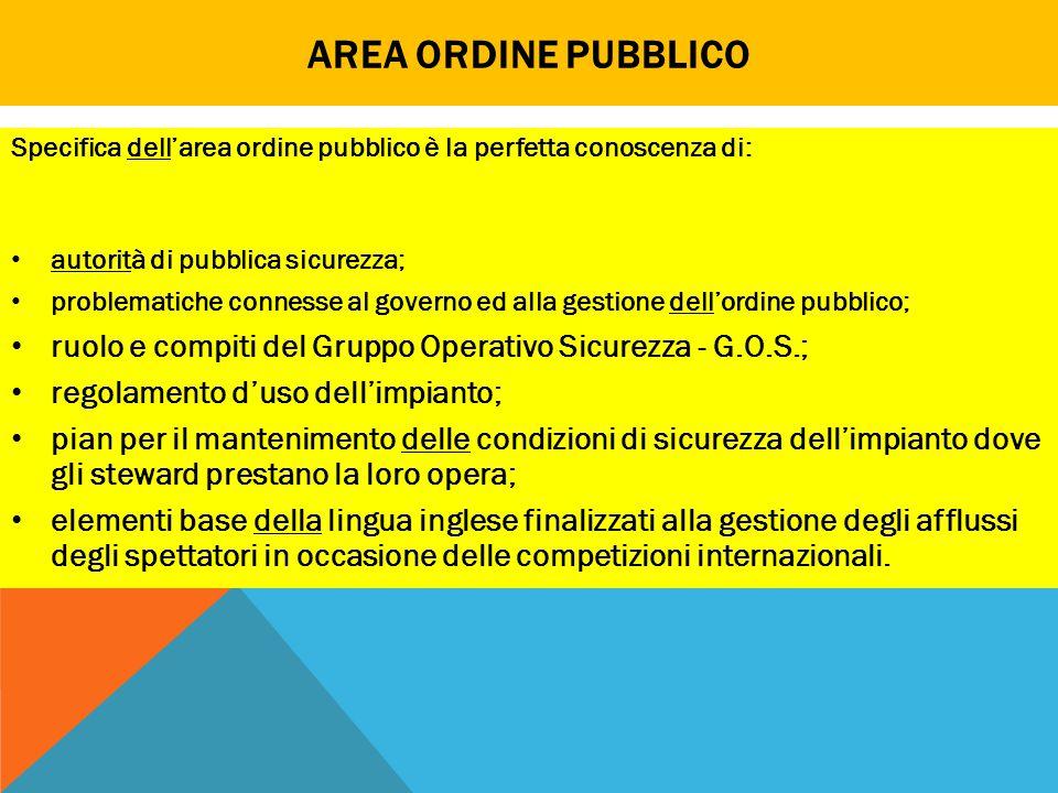 AREA ORDINE PUBBLICO Specifica dell'area ordine pubblico è la perfetta conoscenza di: autorità di pubblica sicurezza; problematiche connesse al govern