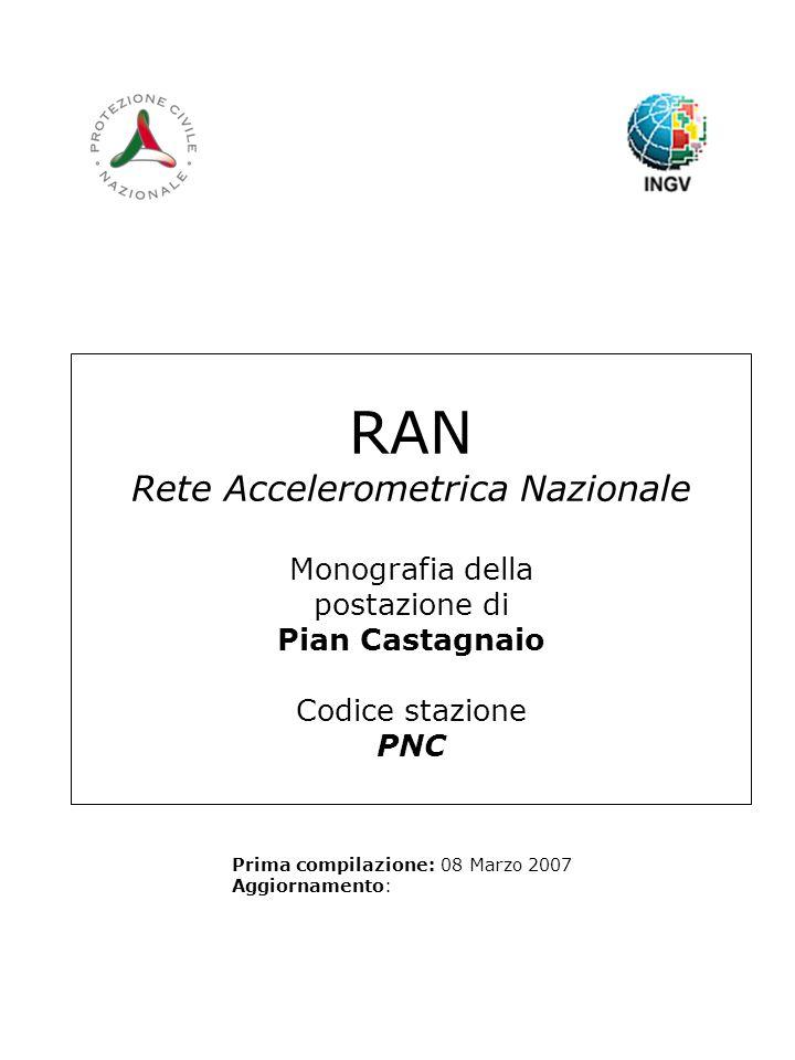 RAN Rete Accelerometrica Nazionale Monografia della postazione di Pian Castagnaio Codice stazione PNC Prima compilazione: 08 Marzo 2007 Aggiornamento: