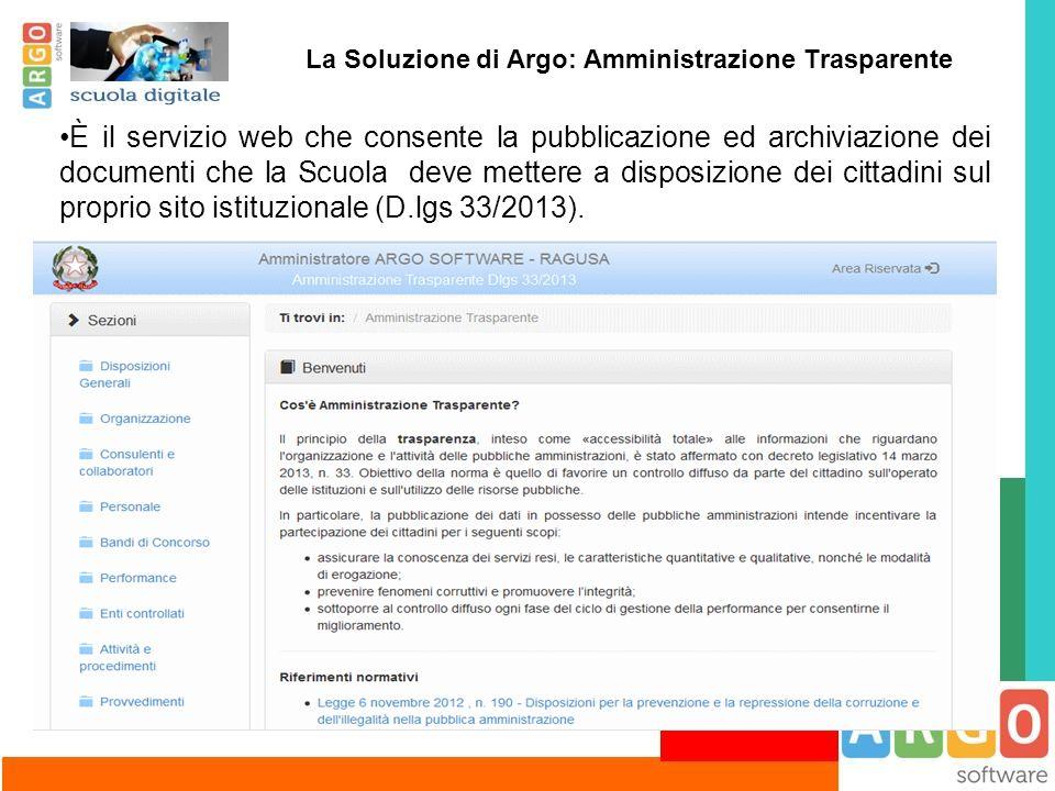 La Soluzione di Argo: Amministrazione Trasparente È il servizio web che consente la pubblicazione ed archiviazione dei documenti che la Scuola deve me