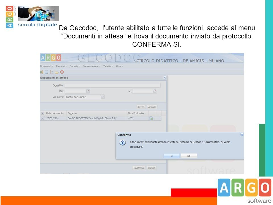 """Da Gecodoc, l'utente abilitato a tutte le funzioni, accede al menu """"Documenti in attesa"""" e trova il documento inviato da protocollo. CONFERMA SI."""