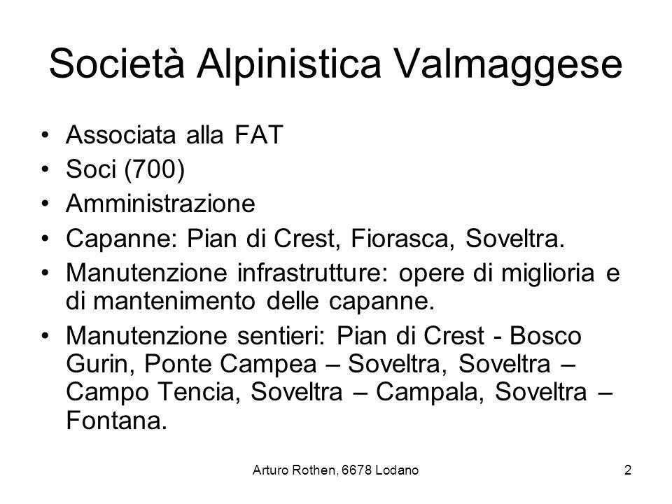 Arturo Rothen, 6678 Lodano2 Società Alpinistica Valmaggese Associata alla FAT Soci (700) Amministrazione Capanne: Pian di Crest, Fiorasca, Soveltra.